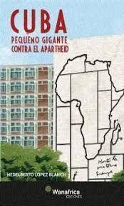 CUBA PEQUEÑO GIGANTE CONTRA EL APARTHEID