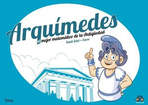 ARQUÍMEDES, EL MEJOR MATEMÁTICO DE LA HUMANIDAD (COMIC)
