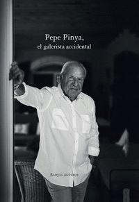 PEPE PINYA, EL GALERISTA ACCIDENTAL