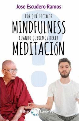 POR QUE DECIMOS MINDFULNESS CUANDO QUEREMOS DECIR MEDITACION?
