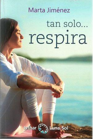 TAN SOLO... RESPIRA