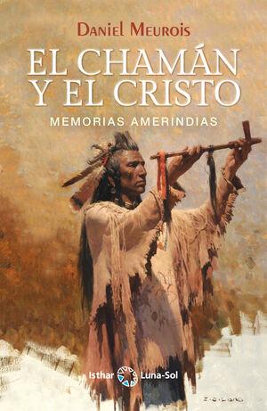 EL CHAMÁN Y EL CRISTO. MEMORIAS AMERINDIAS