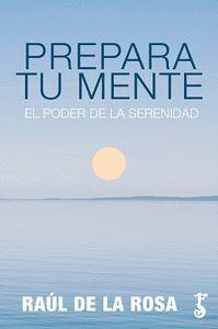 PREPARA TU MENTE. EL PODER DE LA SERENIDAD