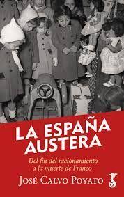 LA ESPAÑA AUSTERA. DEL FIN DEL RACIONAMIENTO A LA MUERTE DE FRANCO