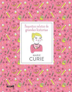 MARIE CURIE. PEQUEÑOS RELATOS DE GRANDES HISTORIAS