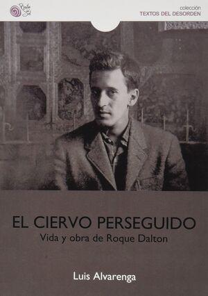 EL CIERVO PERSEGUIDO VIDA Y OBRA DE ROQUE DALTON
