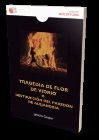 TRAGEDIA DE FLOR DE VIDRIO O DESTRUCCIÓN DEL PAREDÓN DE ALEJANDRÍA