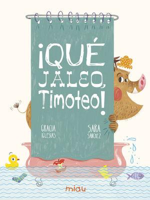 QUÉ JALEO TIMOTEO!