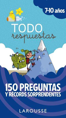 TODO RESPUESTAS. 150 PREGUNTAS Y RÉCORDS SORPRENDENTES. 7-10 AÑOS