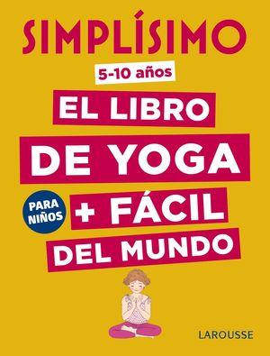 SIMPLÍSIMO. EL LIBRO DE YOGA + FÁCIL DEL MUNDO. PARA NIÑOS 5 - 10 AÑOS