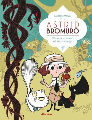 ASTRID BROMURO 3 CÓMO ESCAMOTEAR AL NIÑO SALVAJE