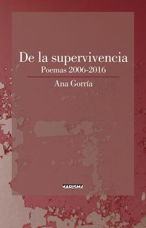 DE LA SUPERVIVENCIA. POEMAS 2006-2016