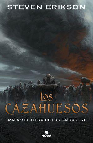 LOS CAZAHUESOS. MALAZ: EL LIBRO DE LOS CAÍDOS VI