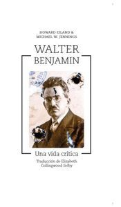 WALTER BENJAMIN. UNA VIDA CRITICA