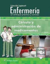CÁLCULO Y ADMINISTRACIÓN DE MEDICAMENTOS. ENFERMERIA UN ENFOQUE PRACTICO Y CONCISO