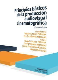 PRINCIPIOS BASICOS DE LA PRODUCCION AUDIOVISUAL CINEMATOGRAFICA 4ª ED. 2019