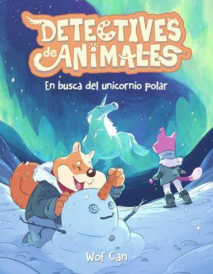 DETECTIVES DE ANIMALES 3. EN BUSCA DEL UNICORNIO POLAR