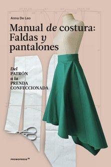 MANUAL DE COSTURA. FALDAS Y PANTALONES. DEL PATRÓN A LA PRENDA CONFECCIONADA