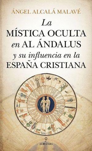MÍSTICA OCULTA EN AL ÁNDALUS Y SU INFLUENCIA EN LA ESPAÑA CRISTIANA
