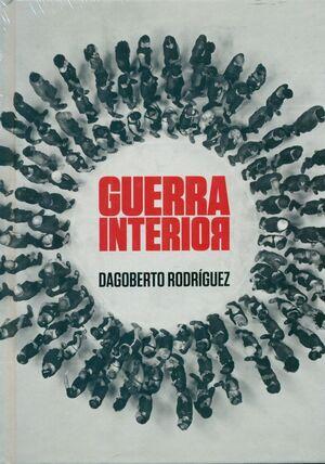 DAGOBERTO RODRIGUEZ. GUERRA INTERIOR