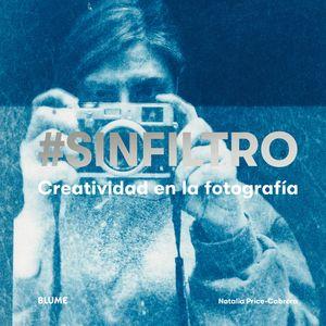SIN FILTRO. CREATIVIDAD EN LA FOTOGRAFÍA