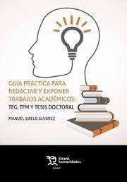 GUÍA PRÁCTICA PARA REDACTAR Y EXPONER TRABAJOS ACADÉMICOS: TFG, TFM Y TESIS DOCTORALES