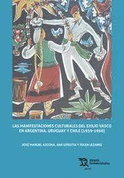 MANIFESTACIONES CULTURALES DEL EXILIO VASCO EN ARGENTINA URUGAY Y CHILE (1939-1960)