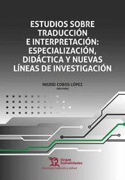 ESTUDIOS SOBRE TRADUCCION E INTERPRETACION: ESPECIALIZACIÓN, DIDÁCTICA Y NUEVAS LÍNEAS DE INVESTIGACIÓN