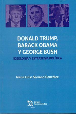 DONALD TRUMP, BARACK OBAMA Y GEORGE BUSH. IDEOLOGIA Y ESTRATEGIA POLÍTICA