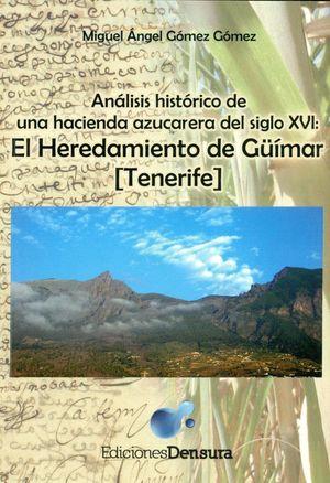 ANÁLISIS HISTÓRICO DE UNA HACIENDA AZUCARERA DEL SIGLO XVI: EL HEREDAMIENTO DE GÜIMAR (TENERIFE)