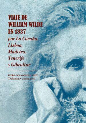 VIAJE DE WILLIAM WILDE EN 1837 POR LA CORUÑA, LISBOA, MADEIRA, TENERIFE Y GIBRALTAR