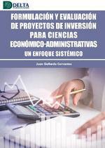 FORMULACION Y EVALUACION DE PROYECTOS DE INVERSION PARA CIENCIAS ECONÓMICO-ADMINISTRATIVAS, UN ENFOQUE SISTÉMICO
