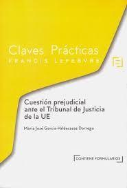 CLAVES PRÁCTICAS. CUESTIÓN PREJUDICIAL ANTE EL TRIBUNAL DE JUSTICIA DE LA UE