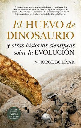 EL HUEVO DE DINOSAURIO Y OTRAS HISTORIAS CIENTIFICAS SOBRE LA EVOLUCIÓN