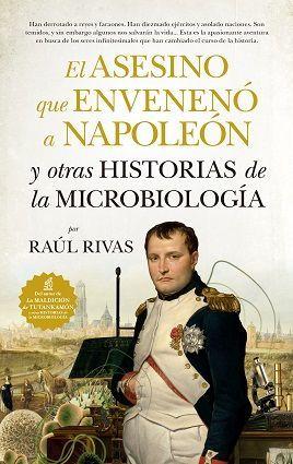 EL ASESINO QUE ENVENENÓ A NAPOLEÓN Y OTRAS HITORIAS DE LA MICROBIOLOGÍA