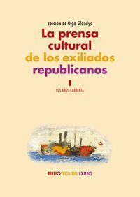 LA PRENSA CULTURAL DE LOS EXILIADOS REPUBLICANOS T.I LOS AÑOS 40