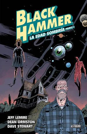 BLACK HAMMER 3. LA EDAD SOMBRÍA PARTE 1