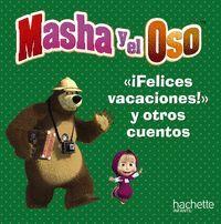 MASHA Y EL OSO. FELICES VACACIONES Y OTROS CUENTOS