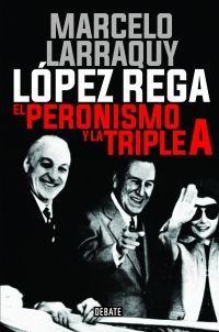 LÓPEZ REGA, EL PERONISMO Y LA TRIPLE A