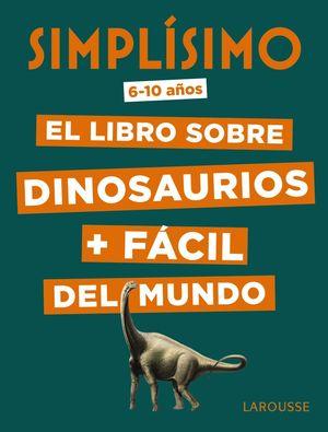 SIMPLÍSIMO. EL LIBRO SOBRE DINOSAURIOS + FÁCIL DEL MUNDO (6-10 AÑOS)