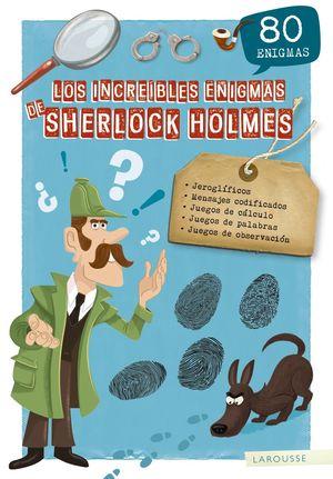 LOS INCREÍBLES ENIGMAS DE SHERLOCK HOLMES. 80 ENIGMAS