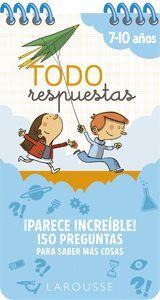 TODO RESPUESTAS. PARECE INCREIBLE! 150 PREGUNTAS PARA SABER MAS COSAS 7-10 AÑOS