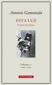 ESTA LUZ. POESÍA REUNIDA. VOL.I  (1947-2004)