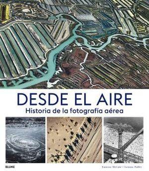 DESDE EL AIRE. HISTORIA DE LA FOTOGRAFÍA AÉREA