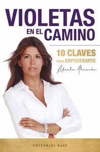 VIOLETAS EN EL CAMINO. 10 CLAVES PARA EMPODERARTE