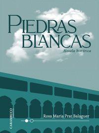 PIEDRAS BLANCAS. NOVELA HISTORICA