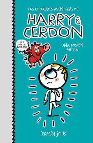 LAS COLOSSALES AVENTURAS DE HARRY Y CERDON. UNA MISIÓN MÍTICA
