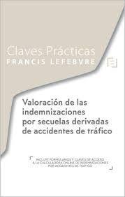 CLAVES PRACTICAS VALORACION DE LAS INDEMNIZACIONES POR SECUELAS DE ACCIDENTES DE TRÁFICO