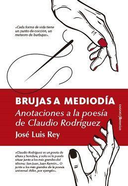 BRUJAS A MEDIODIA. ANOTACIONES A LA POESÍA DE CLAUDIO RODRIGUEZ