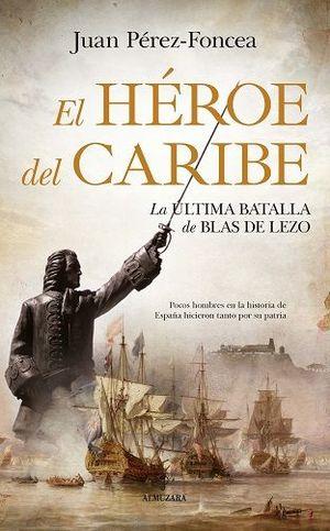 EL HEROE DEL CARIBE. LA ULTIMA BATALLA DE BLAS DE LEZO